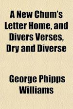 A New Chum's Letter Home, and Divers Verses, Dry and Diverse af George Phipps Williams