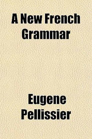 A New French Grammar af Eugne Pellissier, Eugene Pellissier