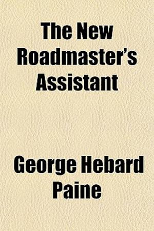 The New Roadmaster's Assistant af George Hebard Paine