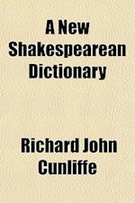 A New Shakespearean Dictionary af Richard John Cunliffe