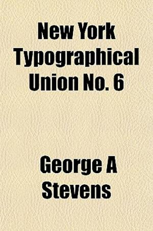 New York Typographical Union No. 6 af George a. Stevens