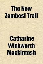 The New Zambesi Trail af Catharine Winkworth Mackintosh