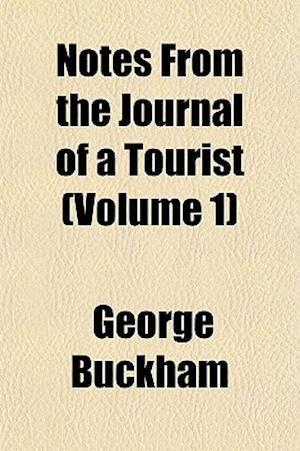 Notes from the Journal of a Tourist (Volume 1) af George Buckham