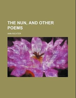 The Nun, and Other Poems af Ann Richter