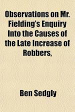 Observations on Mr. Fielding's Enquiry Into the Causes of the Late Increase of Robbers, af Ben Sedgly