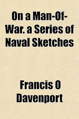 On a Man-Of-War. a Series of Naval Sketches af Francis O. Davenport