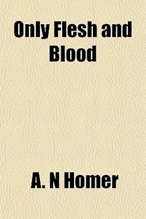 Only Flesh and Blood af A. N. Homer