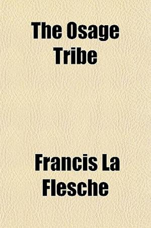The Osage Tribe af Francis La Flesche