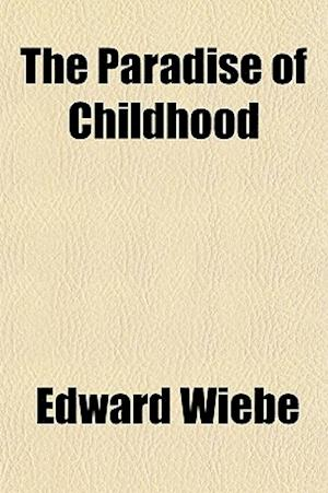 The Paradise of Childhood af Edward Wieb, Edward Wiebe