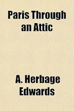 Paris Through an Attic af A. Herbage Edwards
