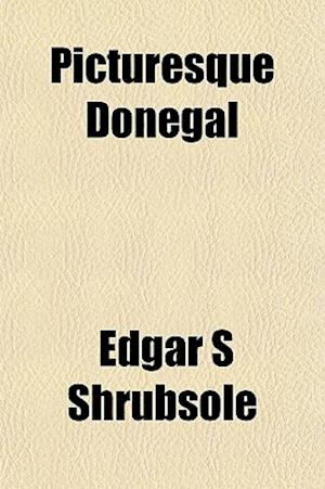 Picturesque Donegal af Edgar S. Shrubsole