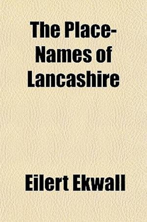The Place-Names of Lancashire af Eilert Ekwall