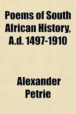 Poems of South African History, A.D. 1497-1910 af Alexander Petrie