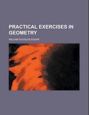 Practical Exercises in Geometry af William Douglas Eggar