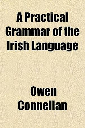 A Practical Grammar of the Irish Language af Owen Connellan