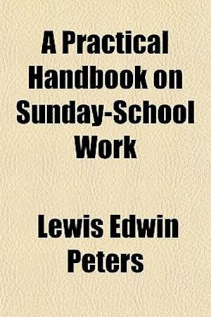 A Practical Handbook on Sunday-School Work af Lewis Edwin Peters