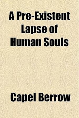A Pre-Existent Lapse of Human Souls af Capel Berrow
