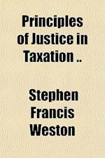 Principles of Justice in Taxation .. af Stephen Francis Weston