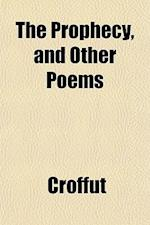 The Prophecy, and Other Poems af Croffut, William Augustus Croffut