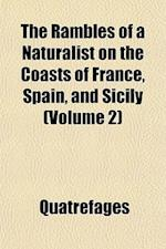 The Rambles of a Naturalist on the Coasts of France, Spain, and Sicily (Volume 2) af Quatrefages