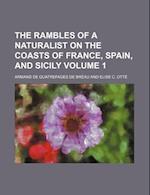The Rambles of a Naturalist on the Coasts of France, Spain, and Sicily Volume 1 af Quatrefages, Armand De Quatrefages De Breau