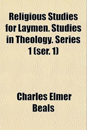 Religious Studies for Laymen. Studies in Theology. Series 1 (Ser. 1) af Charles Elmer Beals