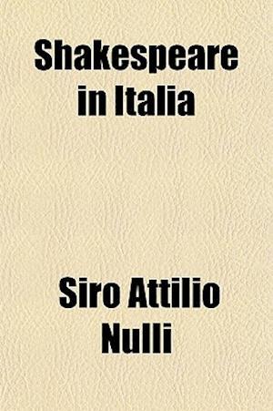 Shakespeare in Italia af Siro Attilio Nulli