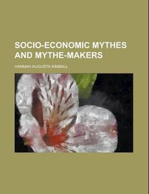 Socio-Economic Mythes and Mythe-Makers af Hannah Augusta Kimball