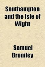 Southampton and the Isle of Wight af Samuel Bromley
