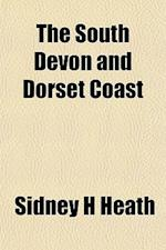 The South Devon and Dorset Coast af Sidney H. Heath