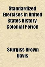 Standardized Exercises in United States History, Colonial Period af Sturgiss Brown Davis