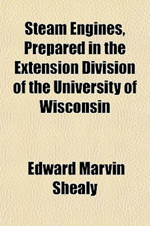 Steam Engines, Prepared in the Extension Division of the University of Wisconsin af Edward Marvin Shealy