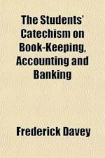The Students' Catechism on Book-Keeping, Accounting and Banking af Frederick Davey