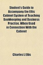 Student's Guide to Accompany the Ellis Cabinet System of Teaching Bookkeeping and Business Practise, When Used in Connection with the Cabinet af Charles L. Ellis