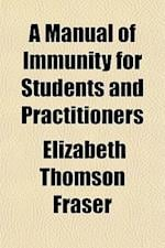 A Manual of Immunity for Students and Practitioners af Elizabeth Thomson Fraser