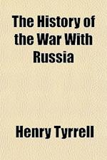 The History of the War with Russia af Henry Tyrrell