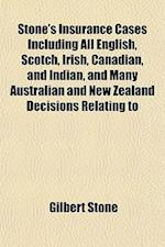 Stone's Insurance Cases Including All English, Scotch, Irish, Canadian, and Indian, and Many Australian and New Zealand Decisions Relating to af Gilbert Stone