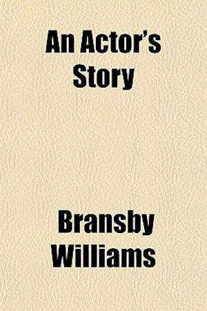 An Actor's Story af Bransby Williams