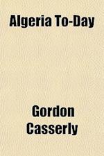 Algeria To-Day af Gordon Casserly