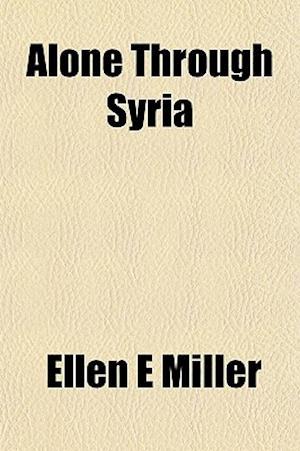 Alone Through Syria af Ellen E. Miller