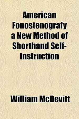 American Fonostenografy a New Method of Shorthand Self-Instruction af William Mcdevitt