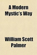A Modern Mystic's Way af William Scott Palmer