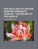 The Artillery of Nathan Bedford Forrest's Cavalry,