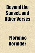 Beyond the Sunset, and Other Verses af Florence Verinder