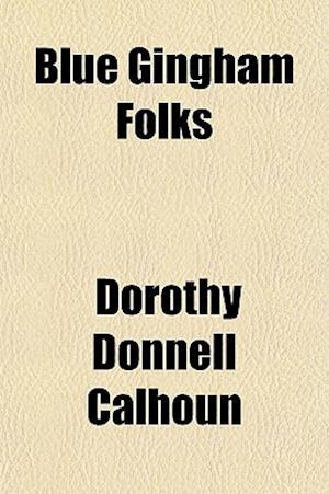 Blue Gingham Folks af Dorothy Donnell Calhoun
