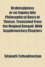 Brahmajijnasa or an Inquiry Into Philosophical Basis of Theism. Translated from the Original Bengali, with Supplementary Chapters af Sitanath Tattvabhushan