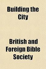 Building the City af British, Foreign Bible Society, Foreign Bible Society