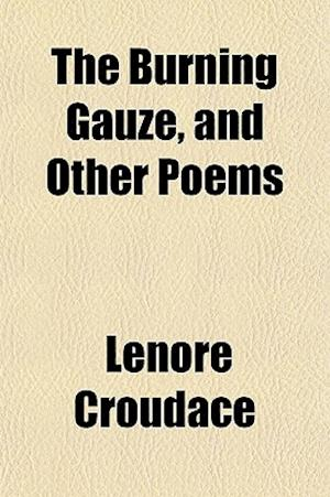 The Burning Gauze, and Other Poems af Lenore Croudace