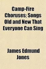 Camp-Fire Choruses; Songs Old and New That Everyone Can Sing af James Edmund Jones