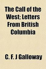 The Call of the West; Letters from British Columbia af C. F. J. Galloway